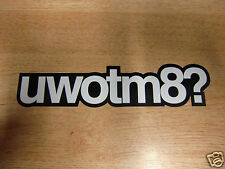 UWOTM8? (you what mate?) - funny sticker/decal 175mm length - black & white