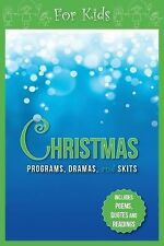Christmas Programs, Dramas and Skits for Kids : Includes Poems, Quotes and...