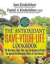 The Antioxidant Save-Your-Life Cookbook : 150 Nutritious, High-Fiber, Low-Fat...