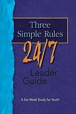 Three Simple Rules 24/7 Leader Guide: A Six-Week Study for Youth