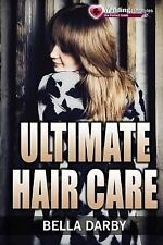 Ultimate Hair Care : How to Take Care of Your Hair with Tips and Products...