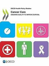 OECD Health Policy Studies Cancer Care:  Assuring Quality to Improve Survival