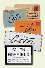 To the Letter : A Celebration of the Lost Art of Letter Writing by Simon Garf...