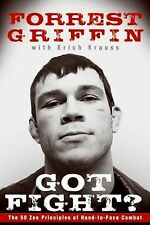 Got Fight?: The 50 Zen Principles of Hand-to-Face Combat by Forrest Griffin Hard