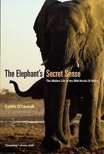 The Elephant's Secret Sense : The Hidden Life of the Wild Herds of Africa by...
