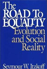 The Road to Equality : Evolution and Social Reality by Seymour W. Itzkoff...