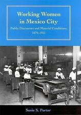 Working Women in Mexico City: Public Discourses and Material Conditions, 1879-19