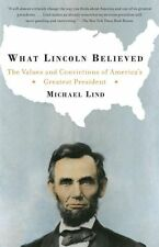NEW What Lincoln Believed: The Values and Convictions of America's Greatest Pres