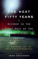 The Next Fifty Years : Science in the First Half of the Twenty-first Century