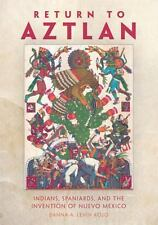 Return to Aztlan: Indians, Spaniards, and the Invention of Nuevo México, , Levin