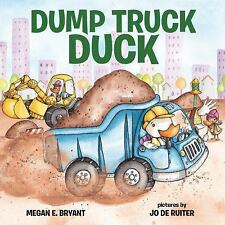 Dump Truck Duck by Megan E. Bryant (2016, Picture Book)