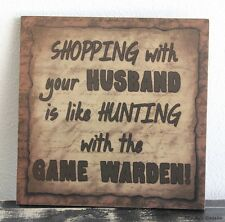 Funny Primitive handmade  Wood Sign SHOPPING WITH YOUR HUSBAND Rustic Home Decor