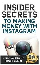 Insider Secrets to Making Money with Instagram by Brian Cliette and James...