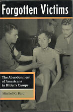MITCHELL G BARD FORGOTTEN VICTIMS THE ABANDONMENT OF AMERICANS IN HITLER'S CAMPS