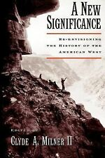 A New Significance: Re-Envisioning the History of the American West, Clyde A. Mi