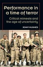Performance in a time of terror: Critical mimesis and the age of uncertainty