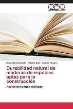 Durabilidad Natural de Maderas de Especies Aptas para la Construccion by...