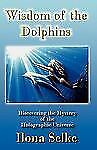Wisdom of the Dolphins : Discovering the Mystery of the Holographic Universe...