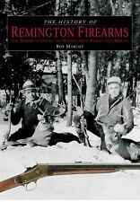 The History of Remington Firearms: The History of One of the World's Most Famous