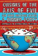 Cuisines of the Axis of Evil and Other Irritating States: A Dinner Party Approac