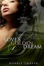 The Legacy of Eagle Creek: Love's Golden Dream by Bobbie Shafer (2014,...