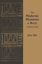 The Modernist Movement in Brazil : A Literary Study by John Nist (2014,...