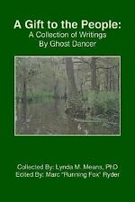 A Gift to the People : A Collection of Writings by Ghost Dancer by (See Memo...