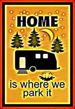*HOME IS WHERE WE PARK CAMPER* MADE IN USA! METAL SIGN 8X12 RV CAMP GROUND FIRE