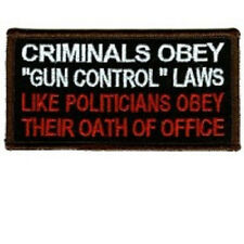 CRIMINALS OBEY GUN LAWS LIKE POLITICIANS OBEY THEIR OATH FO OFFICE PATCH