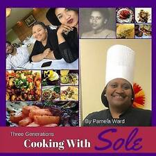 Three Generations Cooking with Sole by Ward, Pamela -Paperback