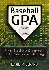 Baseball GPA : A New Statistical Approach to Performance and Strategy by...