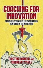 Coaching for Innovation : Tools and Techniques for Encouraging New Ideas in...