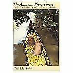 The Amazon River Forest : A Natural History of Plants, Animals, and People by...