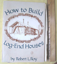 HOW TO BUILD LOG-END HOUSES,1977,Robert L. Roy,Dan Jerry,Illust