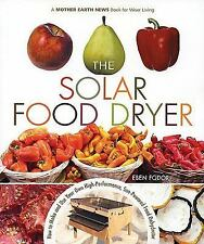 The Solar Food Dryer : How to Make and Use Your Own High-Performance,...