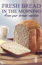 Fresh Bread in the Morning from Your Bread Machine by Annette Yates...