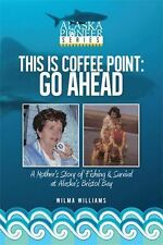 This Is Coffee Point: Go Ahead : A Mother's Story of Fishing and Survival at...