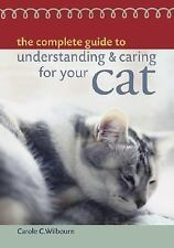 The Complete Guide to Understanding and Caring for Your Cat by Carole C. Wilb...