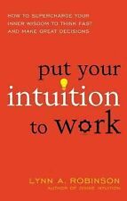 Put Your Intuition to Work: How to Supercharge Your Inner Wisdom to Think Fast a
