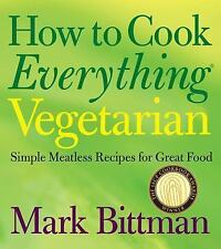 How to Cook Everything Vegetarian: Simple Meatless Recipes for Great Food, Bitt