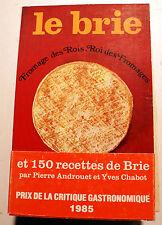 GASTRONOMIE/LE BRIE/FROMAGES DES ROIS/150 RECETTES/ANDROUET/1985/BONNE DOC!