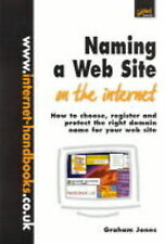 Jones, Graham Naming a Web Site on the Internet: How to Choose, Register and Pro