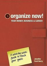 Organize Now! Your Money, Business & Career: A Week-by-Week Guide to Reach Your