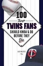 100 Things Twins Fans Should Know & Do Before They Die 100 Things...Fans Should