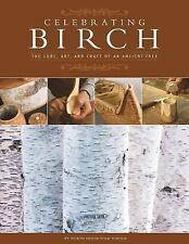 Celebrating Birch : The Lore, Art and Craft of an Ancient Tree by North House...