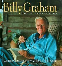 Billy Graham: God's Ambassador A Lifelong Mission Of Giving Hope To The World by