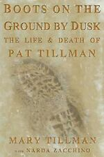 Boots on the Ground by Dusk: My Tribute to Pat Tillman, Zacchino, Narda, Tillman