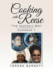 Cooking with Reese : The Southern Way Cookbook 1 by Teresa Burnett (2015,...