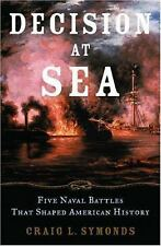 Decision at Sea : Five Naval Battles That Shaped American History by Craig L....