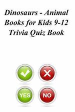 Dinosaurs - Animal Books for Kids 9-12 Trivia Quiz Book by Trivia Quiz Book...